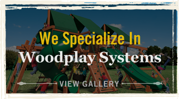 We Specialize in Woodplay Systems. View Gallery.